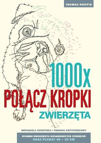 Thomas Pavitte - 1000x POŁĄCZ KROPKI.ZWIERZĘTA