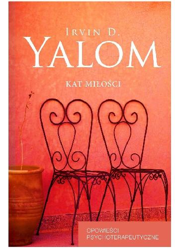 Irvin David Yalom - Kat miłości. Opowieści psychoterapeutyczne
