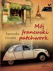 Agnieszka Grzelak - Mój francuski patchwork