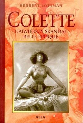 Herbert R. Lottman - Colette: Największy skandal Belle Époque