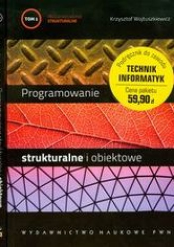 Wojtuszkiewicz Krzysztof - Programowanie strukturalne i obiektowe. Tom I i II