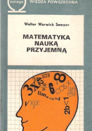 Walter Warwick Sawyer - Matematyka nauką przyjemną