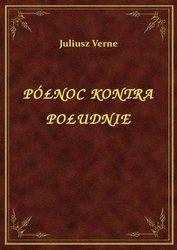Juliusz Verne - Północ kontra Południe