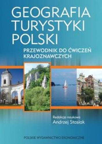 Andrzej Stasiak - Geografia turystyki Polski Przewodnik do ćwiczeń