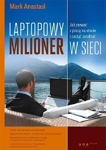 Mark Anastasi - Laptopowy Milioner. Jak zerwać z pracą na etacie i zacząć zarabiać w sieci