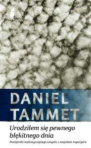 Daniel Tammet - Urodziłem się pewnego błękitnego dnia. Pamiętniki nadzwyczajnego umysłu z zespołem Aspergera