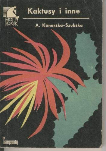 Aleksandra Konarska-Szubska - Kaktusy i inne