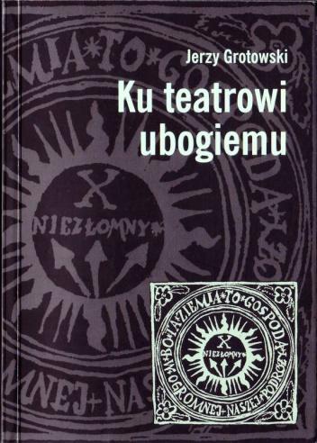 Jerzy Grotowski - Ku teatrowi ubogiemu