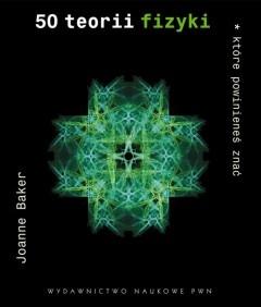 Joanne Baker - 50 teorii fizyki, które powinieneś znać