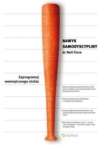 Neil Fiore - Nawyk samodyscypliny. Zaprogramuj wewnętrznego stróża