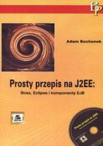 Bochenek Adam - Prosty przepis na J2EE: Boss, Eclipse i komponenty EJB