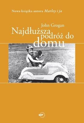 John Grogan - Najdłuższa podróż do domu: Wspomnienia