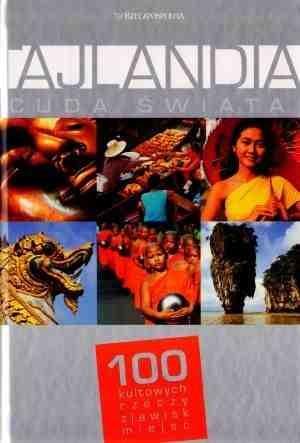 praca zbiorowa - Tajlandia. Cuda świata. 100 kultowych rzeczy, zjawisk, miejsc
