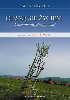 Agnieszka Dul - Cieszę się życiem... Dziennik osoby fizycznie niepełnosprawnej
