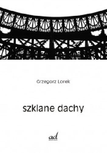 Grzegorz Lorek - Szklane dachy