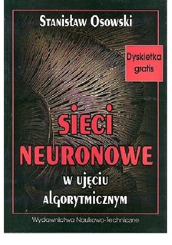 Stanisław Osowski - Sieci neuronowe w ujęciu algorytmicznym