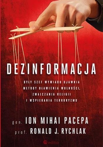 Ion Mihai Pacepa - Dezinformacja. Były szef wywiadu ujawnia metody dławienia wolności, zwalczania religii i wspierania terroryzmu