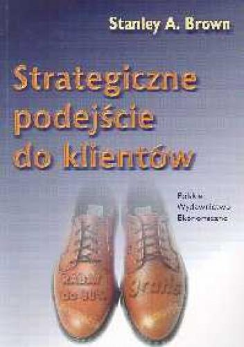 Stanley A. Brown - Strategiczne podejście do klientów