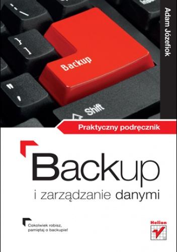 Adam Józefiok - Backup i zarządzanie danymi w Windows 7. Praktyczny podręcznik