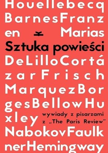 """praca zbiorowa - Sztuka powieści. Wywiady z pisarzami z """"The Paris Review"""""""