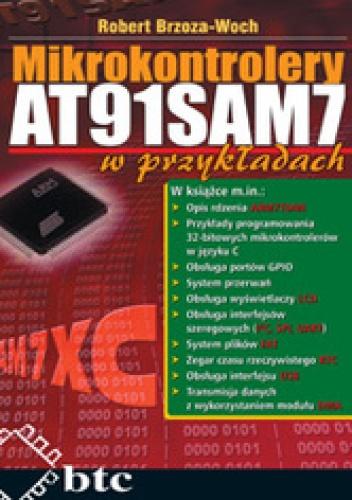 Robert Brzoza-Woch - Mikrokontrolery AT91SAM7 w przykładach