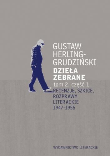 Gustaw Herling-Grudziński - Recenzje, szkice, rozprawy literackie 1947-1956. Dzieła zebrane tom 2, część 1