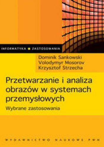 Sankowski Dominik - Przetwarzanie i analiza obrazów w systemach przemysłowych
