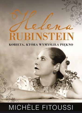 Michele Fitoussi - Helena Rubinstein. Kobieta, która wymyśliła piękno