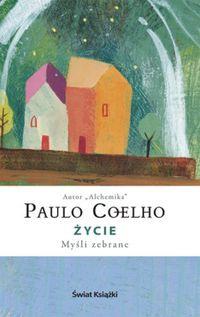 Paulo Coelho - Życie. Myśli zebrane