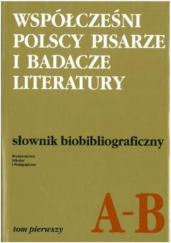 praca zbiorowa - Współcześni polscy pisarze i badacze literatury. Słownik biobibliograficzny. Tom pierwszy A–B