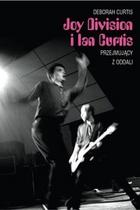 Deborah Curtis - Joy Division i Ian Curtis. Przejmujący z oddali