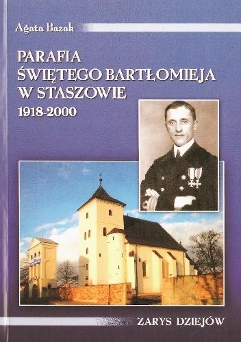 Agata Łucja Bazak - Parafia świętego Bartłomieja w Staszowie w latach 1918-2000. Zarys dziejów