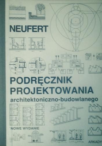 Ernst Neufert - Podręcznik projektowania architektoniczno - budowlanego