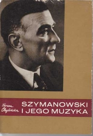 Teresa Chylińska - Szymanowski i jego muzyka