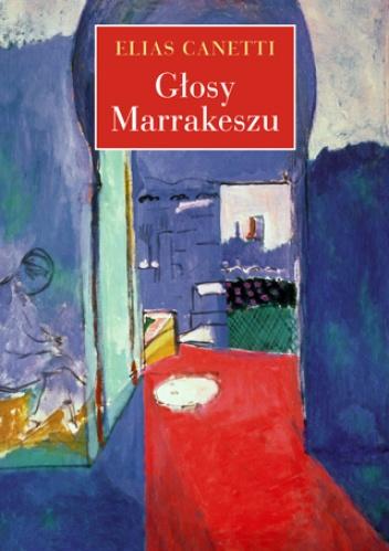 Elias Canetti - Głosy Marrakeszu. Zapiski po podróży