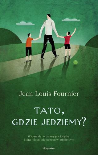 Jean-Louis Fournier - Tato, gdzie jedziemy?