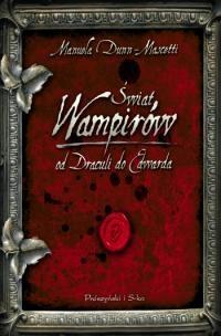 Manuela Dunn-Mascetti - Świat wampirów. Od Draculi do Edwarda