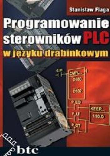 Stanisław Flaga - Programowanie sterowników PLC w języku drabinkowym