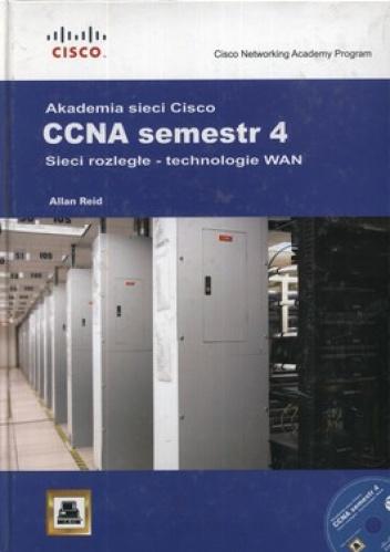 Allan Reid - Akademia sieci Cisco. CCNA semestr 4. Sieci rozległe - technologie WAN + CD