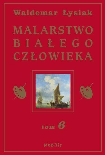 Waldemar Łysiak - Malarstwo Białego Człowieka t.6