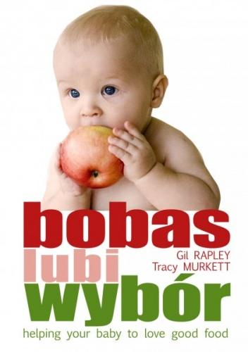 Gill Rapley - Bobas lubi wybór. Twoje dziecko pokocha dobre jedzenie