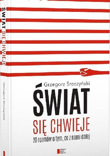 Grzegorz Sroczyński - Świat się chwieje. 20 rozmów o tym, co z nami dalej