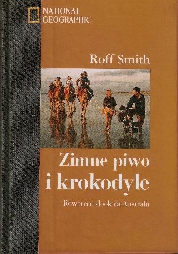Roff Smith - Zimne piwo i krokodyle. Rowerem dookoła Australii