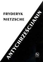 Fryderyk Nietzsche - Antychrześcijanin. Przekleństwo chrześcijaństwa