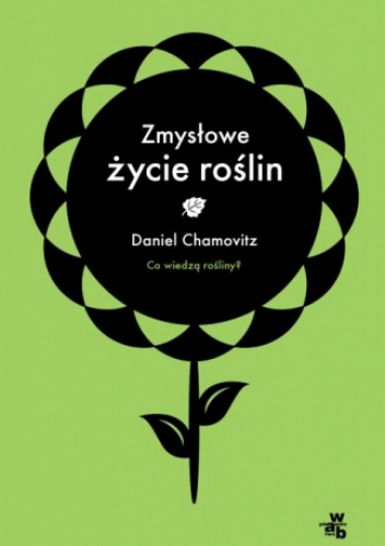 Daniel Chamovitz - Zmysłowe życie roślin