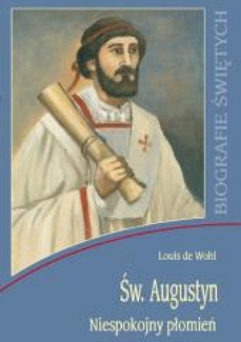 Louis de Wohl - Św. Augustyn. Niespokojny płomień