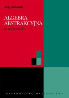 Jerzy Rutkowski - Algebra abstrakcyjna w zadaniach