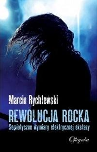 Marcin Rychlewski - Rewolucja rocka: semiotyczne wymiary elektrycznej ekstazy