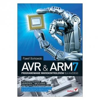 Paweł Borkowski - AVR i ARM7. Programowanie mikrokontrolerów dla każdego