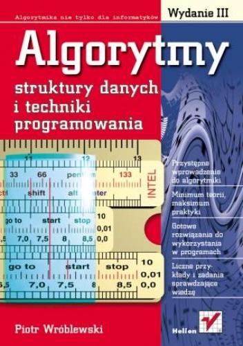 Piotr Wróblewski - Algorytmy, struktury danych i techniki programowania. Wydanie III